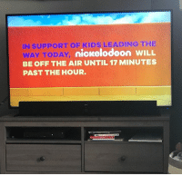 Another reason to love Nickelodeon! And so proud of our kids today! 👏👏👏 (Image via Cassandra Stone, Writer): IN SUPPORT OF KIDS LEADING THE  y nickelodeon WILL  WAY TODAY  BE OFF THE AIR UNTIL 17 MINUTES  PAST THE HOUR Another reason to love Nickelodeon! And so proud of our kids today! 👏👏👏 (Image via Cassandra Stone, Writer)