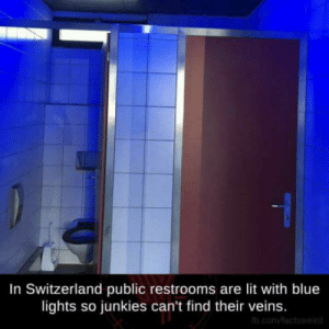 Lit, Blue, and Switzerland: In Switzerland public restrooms are lit with blue  lights so junkies can't find their veins. Fact #4