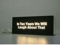 Will, Laugh, and  Years: In Ten Years We Will  Laugh About That