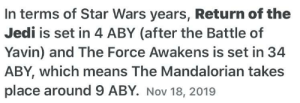 """Funny, Jedi, and Return of the Jedi: In terms of Star Wars years, Return of the  Jedi is set in 4 ABY (after the Battle of  Yavin) and The Force Awakens is set in 34  ABY, which means The Mandalorian takes  place around 9 ABY. Nov 18, 2019 So that means """"Baby yoda"""" can't be yoda. Baby yoda was canceled :,("""