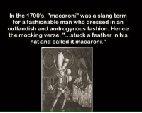 "Memes, Androgynous, and 🤖: In the 1700's  macaroni"" was a slang term  for a fashionable man who dressed in an  outlandish and androgynous fashion. Hence  the mocking verse, stuck a feather in his  hat and called it macaroni."" https://t.co/FcoTa06R5A"