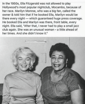 "She was ahead of her time for sure. via /r/wholesomememes https://ift.tt/2YVFbfA: In the 1950s, Ella Fitzgerald was not allowed to play  Hollywood's most popular nightclub, Mocambo, because of  her race. Marilyn Monroe, who was a big fan, called the  owner & told him that if he booked Ella, Marilyn would be  there every night-which guaranteed huge press coverage.  He booked Ella and Marilyn was there, front table, every  night. Ella said, ""After that, I never had to play a small jazz  club again. She was an unusual woman - a little ahead of  her times. And she didn't know it."" She was ahead of her time for sure. via /r/wholesomememes https://ift.tt/2YVFbfA"