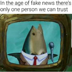 The only trusted one: In the age of fake news there's  only one person we can trust The only trusted one