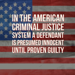 Memes, American, and Justice: IN THE AMERICAN  CRIMINAL JUSTICE  SYSTEM A DEFENDANT  IS PRESUMED INNOCENT  UNTIL PROVEN GUILTY