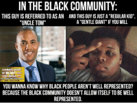 """IN THE BLACK COMMUNITY  THIS GUY IS REFERRED TO AS AN AND THIS GUYISJUSTA""""REGULARKID"""",  A """"GENTLE GIANT"""" IF YOU WILL  """"UNCLE TOM""""  COMMON SENSE  so BLUNT YOU  COMMON  DONT TREAD ON ME  YOU WANNA KNOW WHY BLACK PEOPLE ARENT WELL REPRESENTED?  BECAUSE THE BLACK COMMUNITY DOESNTALLOWITSELF TO BE WELL  REPRESENTED. Of course black lives matter. Which is why they should be putting their lives to good use, and promoting one another to as well. """"You're racist"""" comments in 3...2...1... (DS)"""
