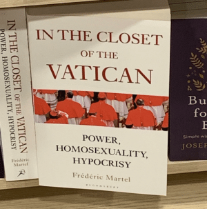 Gay👀irl: IN THE CLOSET  OF THE  VATICAN  Bu  fo  Simple wis  POWER,  JOSEF  HOMOSEXUALITY  HYPOCRISY  Frédéric  Martel  Frédéric Martel  LO  ASUR Y  IN THE CLOSET OF THE VATICAN  POWER, HOMOSEXUALITY, HYPOCRISY Gay👀irl
