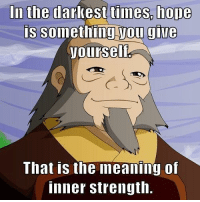 Life, Meaning, and Hope: In the darkest times, hope  is something you give  1,011 rseli  That is the meaning of  nner strength. <p>He taught me so many life lessons</p>