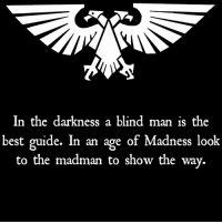 Memes, Best, and Mad: In the darkness a blind man is the  best guide. In an age of Madness look  to the madman to show the way. In the darkness a blind man is the best guide. In an age of Madness look to the madman to show the way.