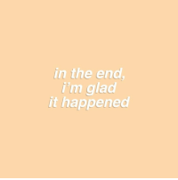 Glad, In the End, and The End: in the end  i'm glad  it happened