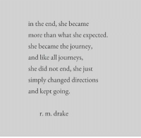 Drake, Journey, and Journeys: in the end, she became  more than what she expected  she became the journey,  and like all journeys,  she did not end, she just  simply changed directions  and kept going.  r. m. drake