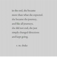 Drake, Journey, and Journeys: in the end, she became  more than what she expected.  she became the journey,  and like all journeys,  she did not end, she just  simply changed directions  and kept going.  r. m. drake