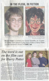"Newspaper announcement of Harry Potter casting from 2000. https://t.co/KfYybslQgL: IN THE FLESH, IN FICTION  Richmond (Va.) Times-Dispatch/  SUZANNE ALFORD Via AP  Warner Bros TERRY O'NELE via AP  Movie magic is brewing for Daniel Radcliffe, an 11-year-  old British actor picked to play Harry Potter in Harry Potter  and the Sorcerer's Stone.> STORY, 1OA  The word is out  on the film cast  for Harry Potter  Emma Watson, 10, will play  LOS ANGELES-The big Hermions Granger, and Repert  screen has fond Harry Potter: Grint, 11, will play Ron Weasley.  11-year-old British actor Daniel Boh have acted is school plays  Radtine  The caoting call fer Hay and  Daniel will play the boy wizaed oer characters froo he ury Poe  in the movie aduptestios of Harry ter novels, besasellers writica by Dnel Radciese, 11  Passera ihr Sorrrrr'sSaw. de IK R0%ling. had children from ton cl Hany Poe er rd the Sorcerer's Sore Erm. Watson, 10, wt  s thealen best year  11,center, wil play the 1se chancr in the movie  Britiis and elstwhore sendingi  Hemione Granger, and Plupert Gins, 1t, wit be Fion Wossley  a recest BBC adspeation of Drvid We sw so many coormounly walkod into the noom, and we all screen test, I doa't hist Chris  Colusbus coeld have found better  ming John Boorman moComs aid in an anosoce The Potter beots follow the Hary,"" Rowling said in Warner's  Daniel portragyod yeung David in ioa tupes to Wasner Beos  Copperficll He abo appcars in the talented Lids in the scarch for Hc knew we had found Harr  mont on Waer's Harry Potter Web eploets of an-y-old boy ubo aouc  Diroctor Chris Colombus and sile. The pexcess was intene, and drscovers thie he bus inhtrinod sma The fourth installinmentof Hary  rroducer David Heyman saad yes there wore times wben we felt we al powers from his parents a poir adventares, Harny Poner anf the  erday dut they have aho cst two wceld mover fnd an dnidal aho of wizands killod by a powertococ Co of Fin, lod to log loes el  Bitih neacors to play Hary's mbodiod the complex spirit and my  best friends at llogwarts school, depohof Harry Potter. Then, Dum ""Having seen Dan Radcliffe's  uns at booo  ǐwaigutihed.  last oth when Newspaper announcement of Harry Potter casting from 2000. https://t.co/KfYybslQgL"