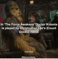 Chewbacca, Memes, and Christopher Lee: In The Force Awakens' Doctor Kolonia  is played by Christopher Lee's (Count  Dooku niece.  Fact #150  @Starwars facts I had a rabbit called Chewbacca when I was younger. Little fact about myself👍 starwarsfacts