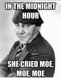 #funnyjokesquotespictures  ☺🙋   ***18+ #entertainment site***: IN THE MIDNIGHT  HOUR  SHE CRIED MOE  MOE MOE #funnyjokesquotespictures  ☺🙋   ***18+ #entertainment site***
