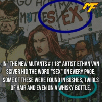 "Memes, SpiderMan, and Superhero: IN THE NEW MUTANTS #118"" ARTISTETHAN VAN  SCIVER HID THE WORD ""SEX"" ON EVERY PAGE.  SOME OF THESE WERE FOUND IN BUSHES,TWIRLS  OF HAIRAND EVEN ONAWHISKY BOTTLE. 