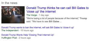 """mike-and-his-blog:  bill, activate it: In the news  Donald Trump thinks he can call Bill Gates to  'close up' the internet  The Verge - 1 day ago  """"We're losing a lot of people because of the internet,"""" Trump  TRUMP  said. """"We have to see Bill Gates ..  Donald Trump wants to ban the internet, will ask Bill Gates to 'close it up'  The Independent - 15 hours ago  Donald Trump Wants Help 'Closing That Internet Up'  Huffington Post - 2 hours ago mike-and-his-blog:  bill, activate it"""