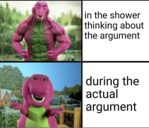 Dank, Memes, and Shower: in the shower  thinking about  the argument  during the  actual  argument Yeah that's me by farrukhsshah MORE MEMES
