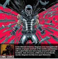 This man is pure evil Comic: 2008's Ultimatum event _____________________________________________________ - - - - - - - IronFist Hulk Hawkeye Spiderman Daredevil Wolverine Logan Deadpool LukeCage CaptainAmerica Avengers Xmen StarWars Defenders Ironman DarthVader Doctorstrange Yoda SpidermanHomecoming Marvel ComicFacts Superhero Comics Like4ike Like Facts Disney DCcomics Netflix: In the Ultimate Universe, Magneto once managed to kill  millions of people (and half of the world's superheroes)  with a giant tidal wave and a large amount of suicide  bombers. And, of course, a little one-on-one bloody  murder, Magneto horribly tore apart Wolverine.  COMIC SOURCE This man is pure evil Comic: 2008's Ultimatum event _____________________________________________________ - - - - - - - IronFist Hulk Hawkeye Spiderman Daredevil Wolverine Logan Deadpool LukeCage CaptainAmerica Avengers Xmen StarWars Defenders Ironman DarthVader Doctorstrange Yoda SpidermanHomecoming Marvel ComicFacts Superhero Comics Like4ike Like Facts Disney DCcomics Netflix