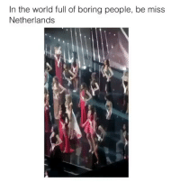 She looks like she's having the time of her life yes b: In the world full of boring people, be miss  Netherlands She looks like she's having the time of her life yes b
