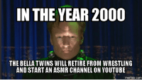 IN THE YEAR 2000  THE BELLA TWINS WILL RETIRE FROM WRESTLING  AND START AN ASMR CHANNEL ON YOUTUBE  COM