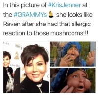 Memes, 🤖, and Davis: In this picture of  #Kris Jenner  at  the  #GRAMMYs she looks like  Raven after she had that allergic  reaction to those mushrooms!  ELTA  Hilto.  Clive Davi issa edit
