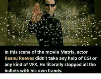 keanu reeves: In this scene of the movie Matrix, actor  Keanu Reeves didn't take any help of CGI or  any kind of VFX. He literally stopped all the  bullets with his own hands.