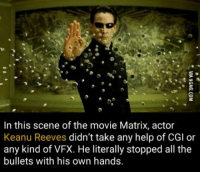 (y) Fantasy and Sci-Fi Rock My World: In this scene of the movie Matrix, actor  Keanu Reeves  didn't take any help of CGI or  any kind of VFX. He literally stopped all the  bullets with his own hands. (y) Fantasy and Sci-Fi Rock My World