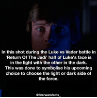 Love a bit of symbolism in Star Wars, something similar to this happened in The Force Awakens with Kylo on the walkway on Starkiller base. -: In this shot during the Luke vs Vader battle in  Return Of The Jedi' half of Luke's face is  in the light with the other in the dark.  This was done to symbolise his upcoming  choice to choose the light or dark side of  the force  @Starwarsfacts Love a bit of symbolism in Star Wars, something similar to this happened in The Force Awakens with Kylo on the walkway on Starkiller base. -