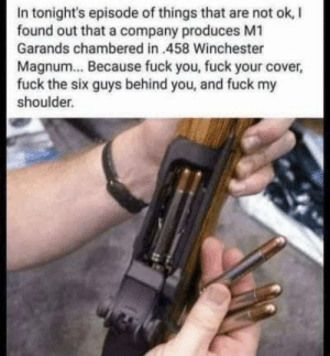 Love the ping sound: In tonight's episode of things that are not ok, I  found out that a company produces M1  Garands chambered in 458 Winchester  Magnum... Because fuck you, fuck your cover,  fuck the six guys behind you, and fuck my  shoulder. Love the ping sound