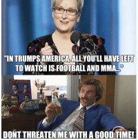 """Time to grow some WALLS🏗🚧 FOLLOW @wall__up: """"IN TRUMPS AMERICA, ALLYOU'LL HAVE LEFT  TO WATCH IS FOOTBALL AND MMA..  DONT THREATEN ME WITH A GOOD TIME Time to grow some WALLS🏗🚧 FOLLOW @wall__up"""