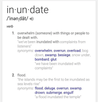 In Un Date Inandat Verb 1 Overwhelm Someone With Things Or People To