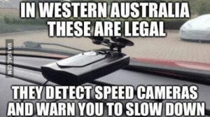 9gag, Australia, and Western: IN WESTERN AUSTRALIA  THESEARE LEGAL  THEYDETECT SPEED CAMERAS  AND WARN YOU TO SLOW DOWN  VIA 9GAG.COM Do any other places have these?