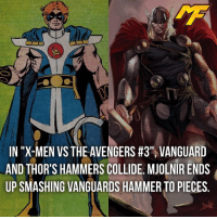 "Memes, Smashing, and SpiderMan: IN ""X-MEN VS THE AVENGERS #3"" VANGUARD  AND THOR'S HAMMERS COLLIDE. MJOLNIR ENDS  UP SMASHING VANGUARDS HAMMER TO PIECES 