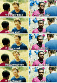 Memes, Black, and Racist: in your blood!  Your soul!  Your eyes?  That's homophobic.  THAT'S racist!  Thats racist!  SThars racist!  That's gay.  That's black  Damn