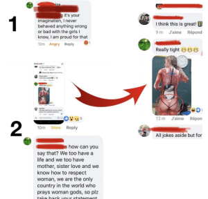 the article was about the teacher who wears a bodysuit to teach about muscles,,,,,,,Guy1 says that he respects women, someone responds with a screenshot of guy1 making cheap comments... guy1 gets angry: ina  it's your  imagination, I never  behaved anything wrong  or bad with the girls I  know, I am proud for that  1  I think this is great!  9 m  J'aime  Répondi  12m Angry  Reply  Really tight e  OHO2 639 >  ক  Oh look a teaching Titan  11m Jaime epondre  Sherwin John Nolas Preciose Yunting  Emma Leckey  I think this is greatt  Sm Jaime Ripondre  O  Really tight e0  DECEMRER  Jaime epondre  12 m  Kali Clark  All jokes aside but for me as a visual  leamer this would be awesome  9m Jaime Répondre  Répon  12 m  J'aime  Votre commentaire  Reply  10m  Wow  All jokes aside but for  n how can you  say that? We too have a  life and we too have  mother, sister love and we  know how to respect  woman, we are the only  country in the world who  prays woman gods, so plz  take back vour statement the article was about the teacher who wears a bodysuit to teach about muscles,,,,,,,Guy1 says that he respects women, someone responds with a screenshot of guy1 making cheap comments... guy1 gets angry