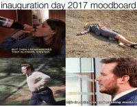 inauguration day 2017 moodboard  BUT THEN I REMEMBERED  THAT ALCOHOL EXISTED  Life is pointless and nothing matters this is like a side meme to my last meme. a mini meme if u will