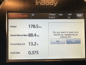 Fat, Yes, and Mass: InBody  Age  M/F  Height  ID  InBody Results  Exit  6'02.0  178.5 lbs  Weight  Do you want to save your  results by registering an  InBody ID?  88.4lbs  Skeletal Muscle Mass  Yes  No  13.2  Percent Body Fat  0.375  ECW/TBW Right in the sweet spot