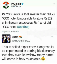 Memes, 16.5, and 🤖: INC India  @INC India  Rs 2000 note is 15% smaller than old Rs  1000 note. It's possible to store Rs 2.2  cr in the same space as Rs 1cr of old  1000 note  @prithvrj  12/12/16, 5:33 PM  aimAbhishek J  This is called experience. Congress is  so experienced in storing black money  that they even know how many notes  will come in how much area.