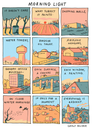 incidentalcomics: Morning Light I have a couple new books coming out this Spring! You can pre-order signed copies of WHAT SOUND IS MORNING? and I WILL JUDGE YOU BY YOUR BOOKSHELF here: https://www.watermarkbooks.com/grant-snider-signed-copies : incidentalcomics: Morning Light I have a couple new books coming out this Spring! You can pre-order signed copies of WHAT SOUND IS MORNING? and I WILL JUDGE YOU BY YOUR BOOKSHELF here: https://www.watermarkbooks.com/grant-snider-signed-copies