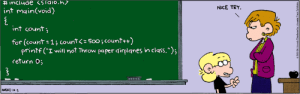 "i_will_not_throw_airplanes_in_class++:  # include <sıao.h  NICE TRY  int main(void)  int count;  for (count : 1 i count 500 i count++)  printf (I will not throw paper dirplanes in cląss."");  return O  NMEND Lo-3 i_will_not_throw_airplanes_in_class++"