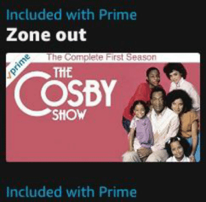 Irl, Me IRL, and Cosby: Included with Prime  Zone out  The Complete First Season  THHE  COSBY  SHOW  Included with Prime  awudA Me_irl