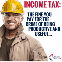 Crime, Memes, and 🤖: INCOME TAX  THE FINE YOU  PAY FOR THE  CRIME OF BEING  PRODUCTIVE AND  USEFUL.  TU RN 1 NG  POINT USA #TaxationIsTheft