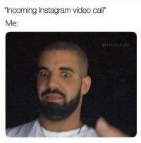 "Instagram, Memes, and Video: ""Incoming Instagram video call  Me:  @mikkiedizzle"