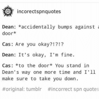 Incorectspnquotes Dean Accidentally Bumps Against Door Cas Are You