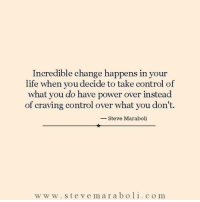 Memes, What You Doing, and 🤖: Incredible change happens in your  life when you decide to take control of  what you do have power over instead  of craving control over what youdon't.  Steve Maraboli  w w w ste v e m a r a b o li c o m Yes... Queen, do you agree? #thequeencode