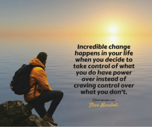 Life, Control, and Power: Incredible change  happens in your life  when you decide to  take control of what  you do have power  over instead of  craving control over  what you don't.  Sayinglmages.com  Steve Maraboli 22 Inspirational Change Quotes #sayingimages #changequotes #inspirationalquotes