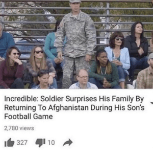 me_irl: Incredible: Soldier Surprises His Family By  Returning To Afghanistan During His Son's  Football Game  2,780 views  10  327  A me_irl