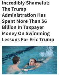 "<p>Do Eric Trump memes have potential? via /r/MemeEconomy <a href=""http://ift.tt/2rjoJC8"">http://ift.tt/2rjoJC8</a></p>: Incredibly Shameful:  The Trump  Administration Has  Spent More Than $6  Billion In Taxpayer  Money On Swimming  Lessons For Eric Trump <p>Do Eric Trump memes have potential? via /r/MemeEconomy <a href=""http://ift.tt/2rjoJC8"">http://ift.tt/2rjoJC8</a></p>"