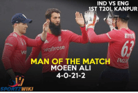 Ali, Memes, and Wiki: IND VS ENG  1ST T20, KANPUR  Waitrose  ENGA  MAN OF THE MATCH  MOEEN ALI  4-0-21-2  SPORT  WIKI Moeen Ali is named as man of the match for his amazing performance with the ball!