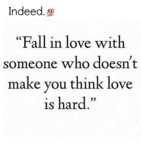 """Fall, Memes, and Indeed: Indeed  100  """"Fall in love with  someone who doesn't  make you think love  is hard."""""""